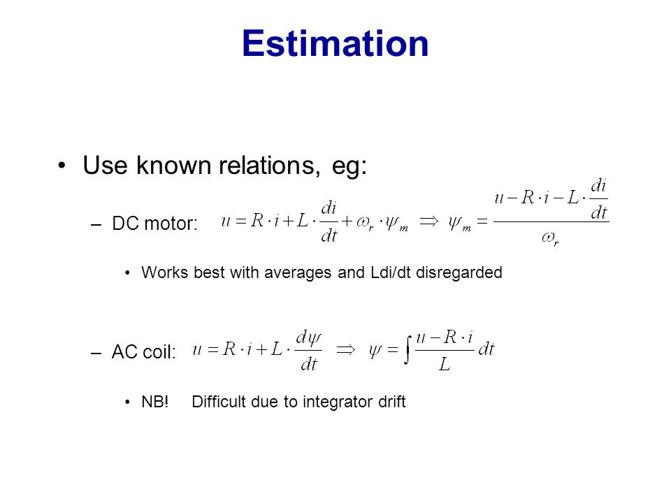 Estimation Use known relations, eg: DC motor: AC coil: