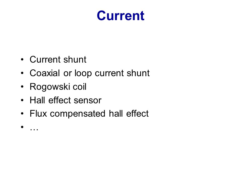 Current Current shunt Coaxial or loop current shunt Rogowski coil
