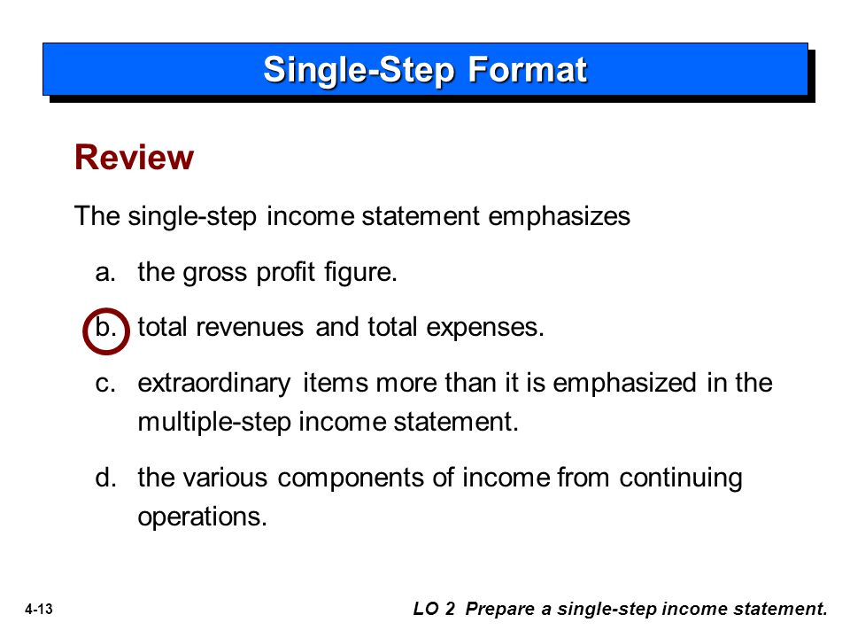 Single-Step Format Review The single-step income statement emphasizes