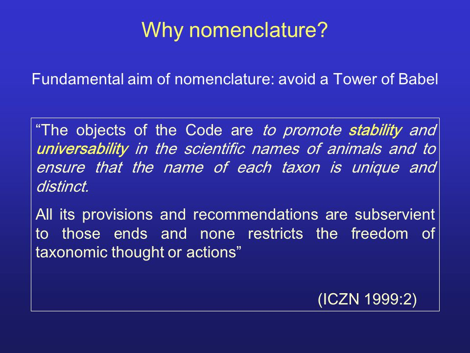 Why nomenclature Fundamental aim of nomenclature: avoid a Tower of Babel.