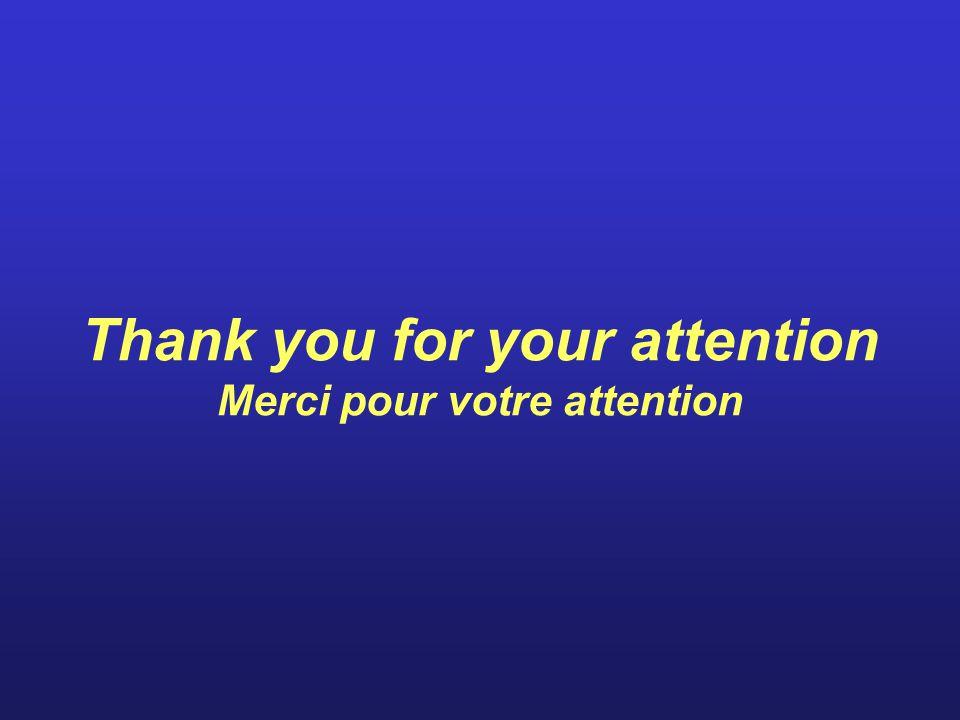 Thank you for your attention Merci pour votre attention