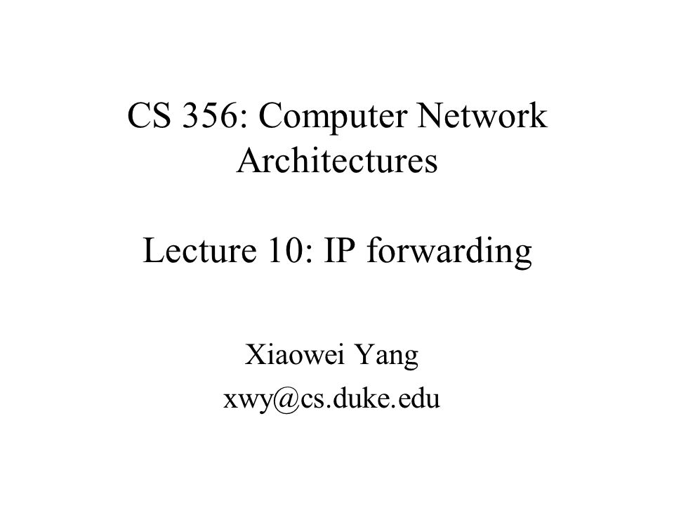 CS 356: Computer Network Architectures Lecture 10: IP forwarding