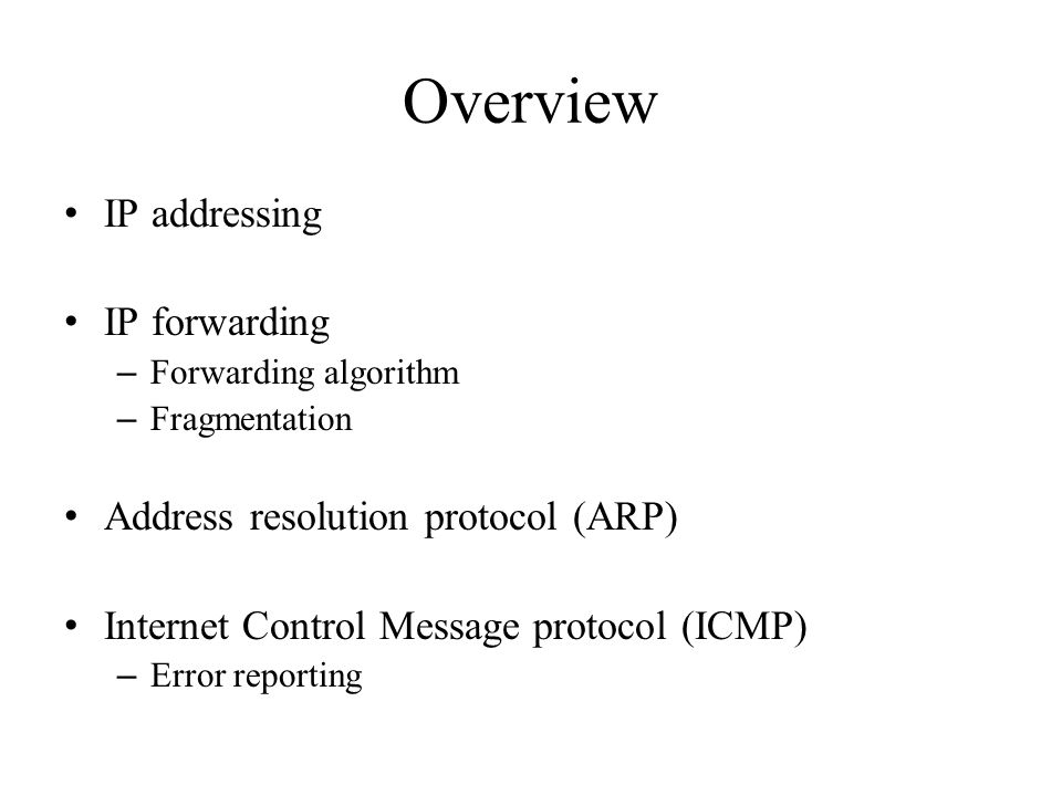 Overview IP addressing IP forwarding Address resolution protocol (ARP)