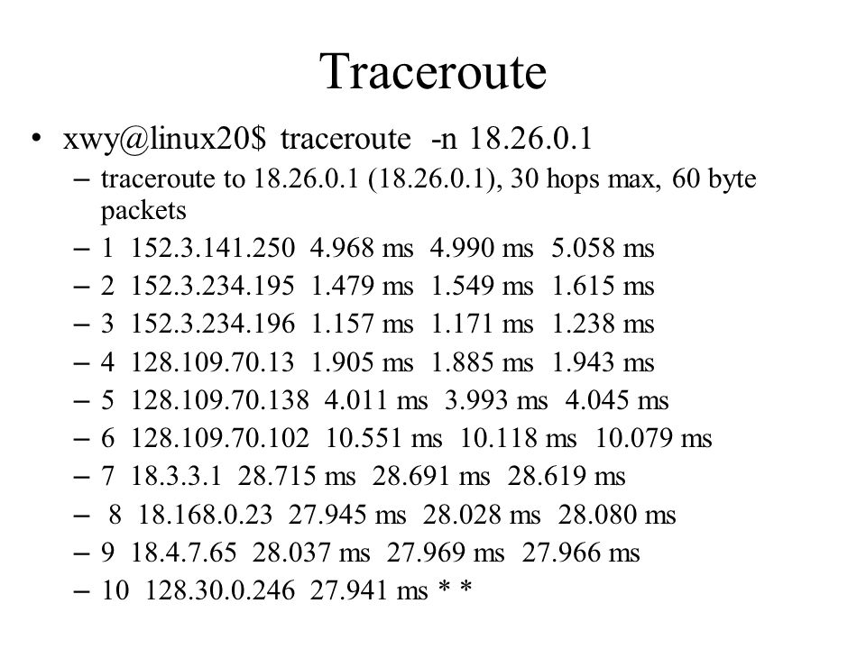 Traceroute xwy@linux20$ traceroute -n 18.26.0.1