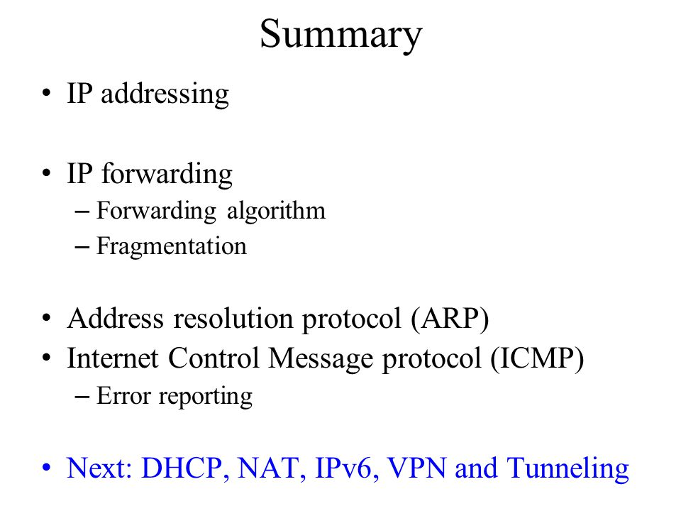 Summary IP addressing IP forwarding Address resolution protocol (ARP)