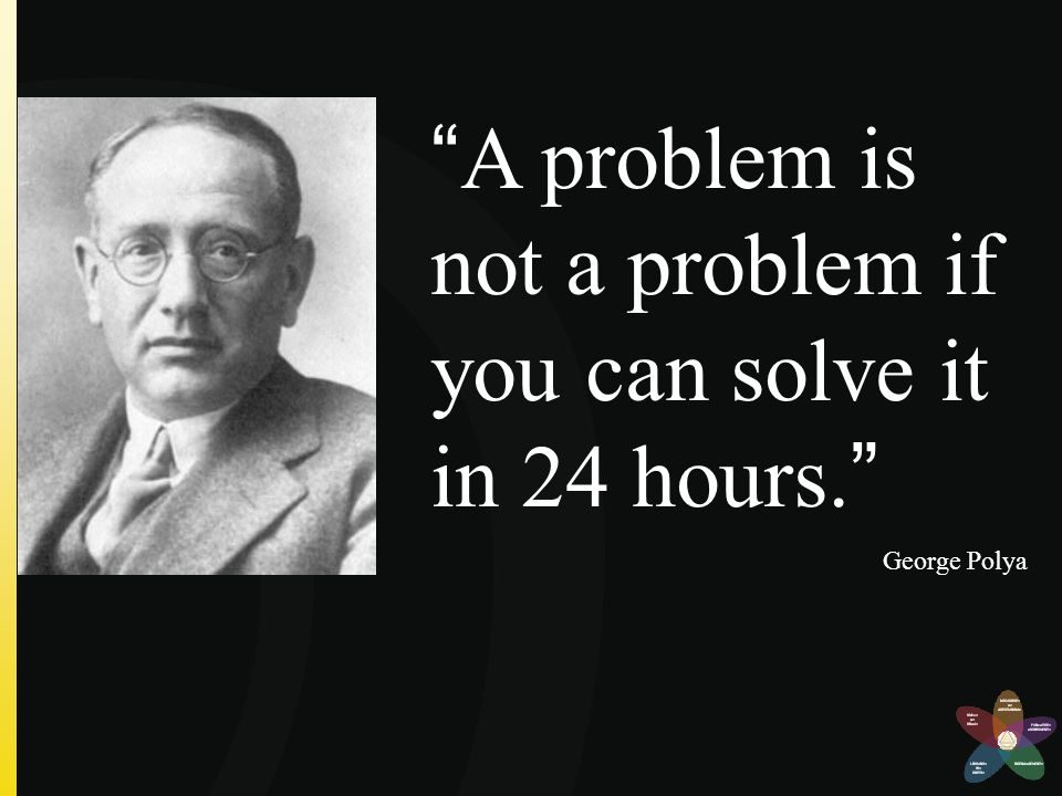 A problem is not a problem if you can solve it in 24 hours.
