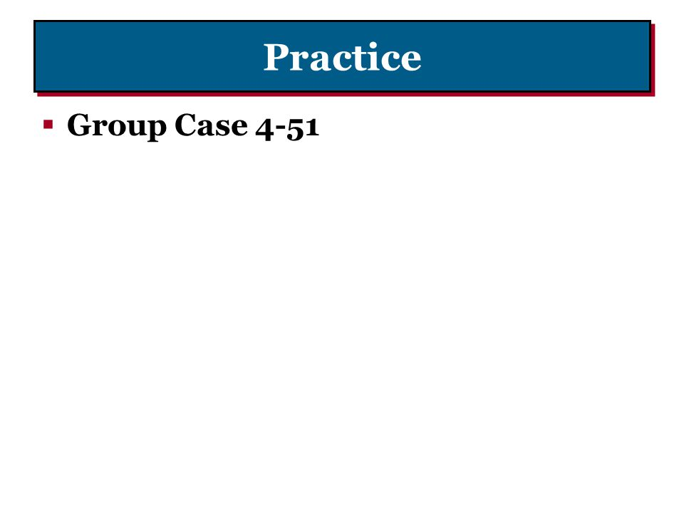 Practice Group Case 4-51