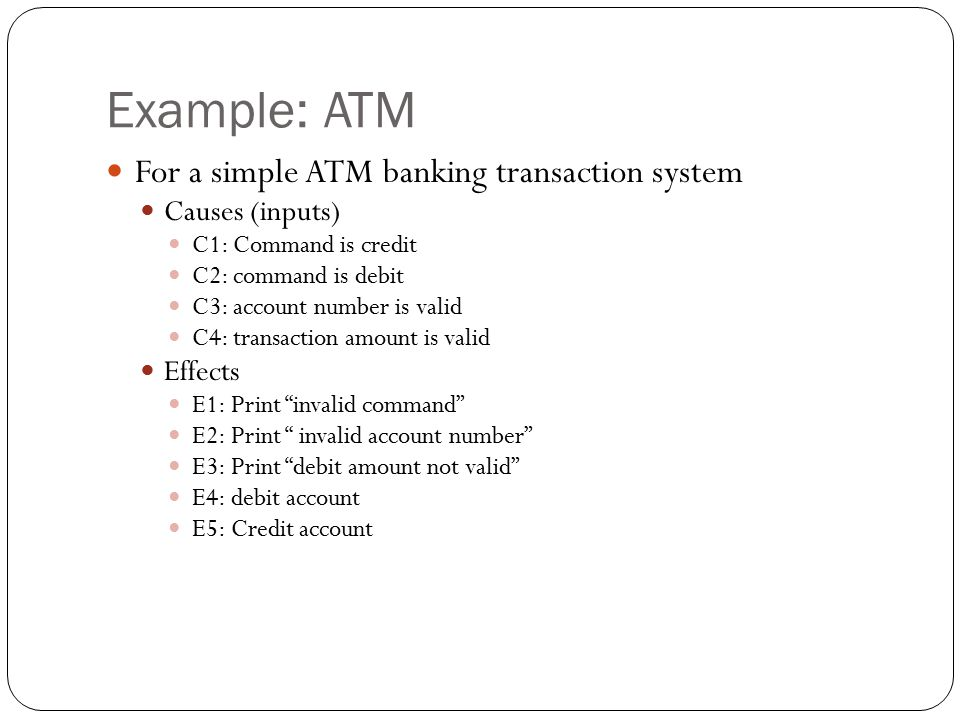 Example: ATM For a simple ATM banking transaction system