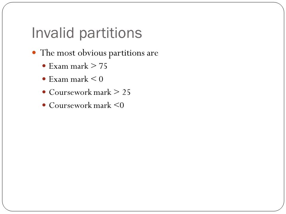 Invalid partitions The most obvious partitions are Exam mark > 75