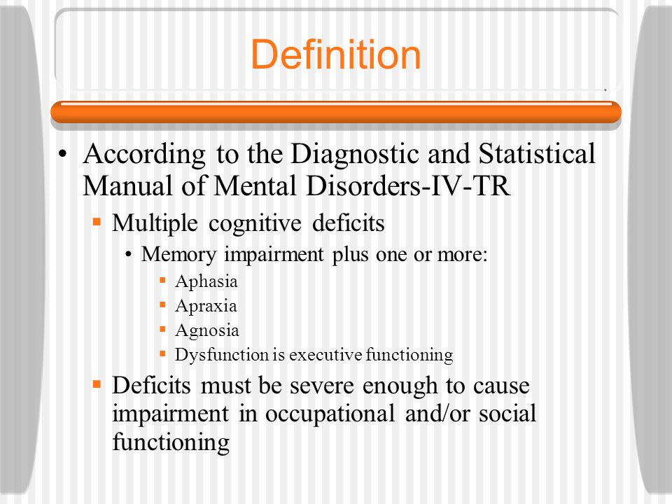 Definition According to the Diagnostic and Statistical Manual of Mental Disorders-IV-TR. Multiple cognitive deficits.