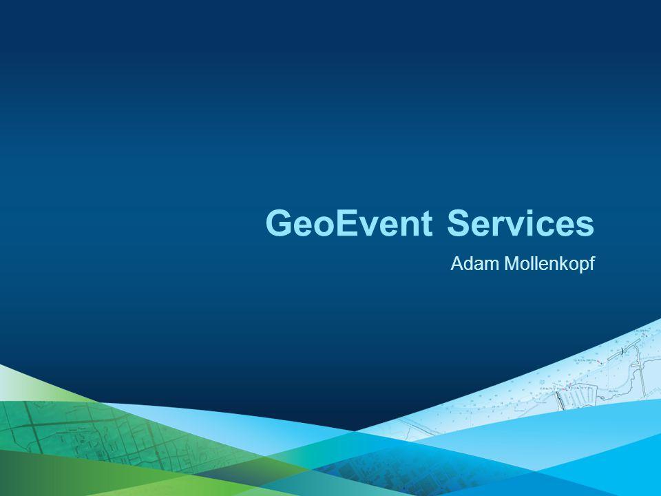 GeoEvent Services Adam Mollenkopf