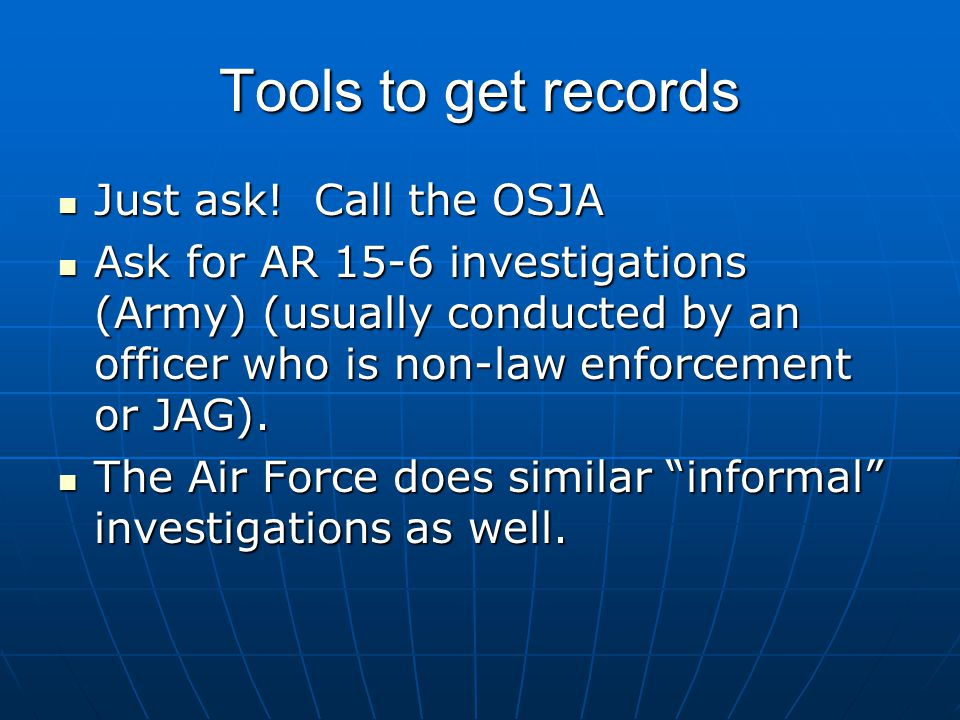 Tools to get records Just ask! Call the OSJA