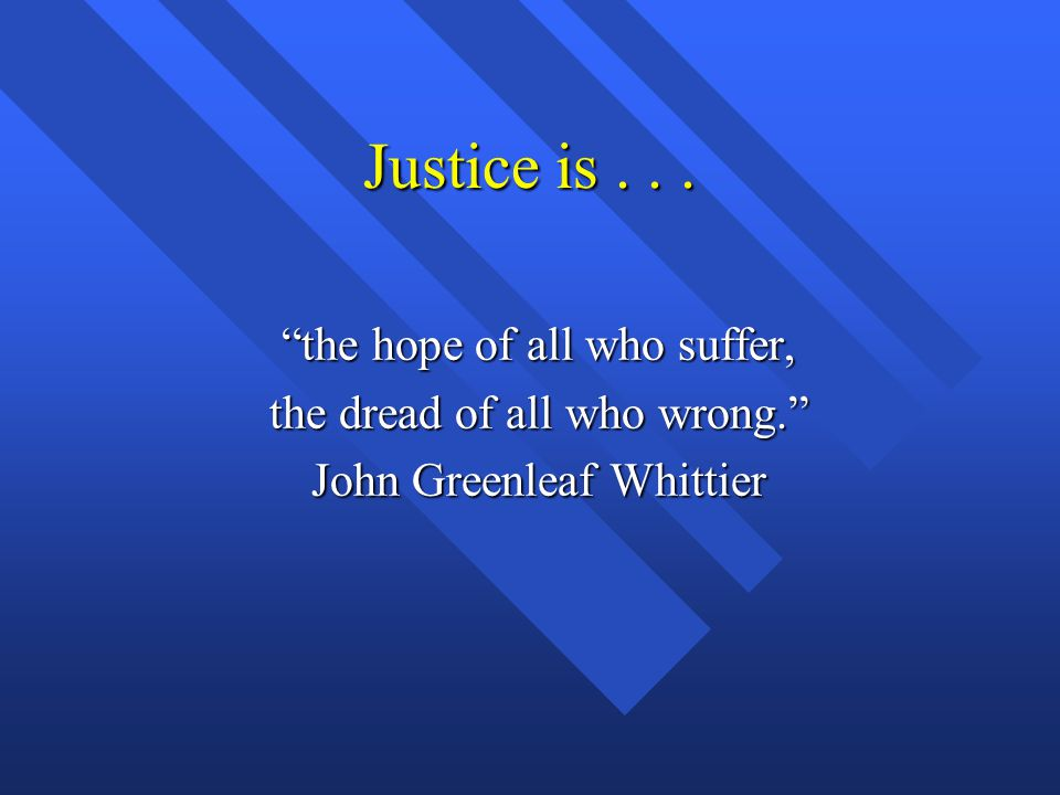Justice is . . . the hope of all who suffer,