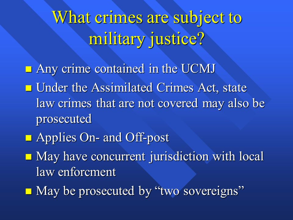What crimes are subject to military justice