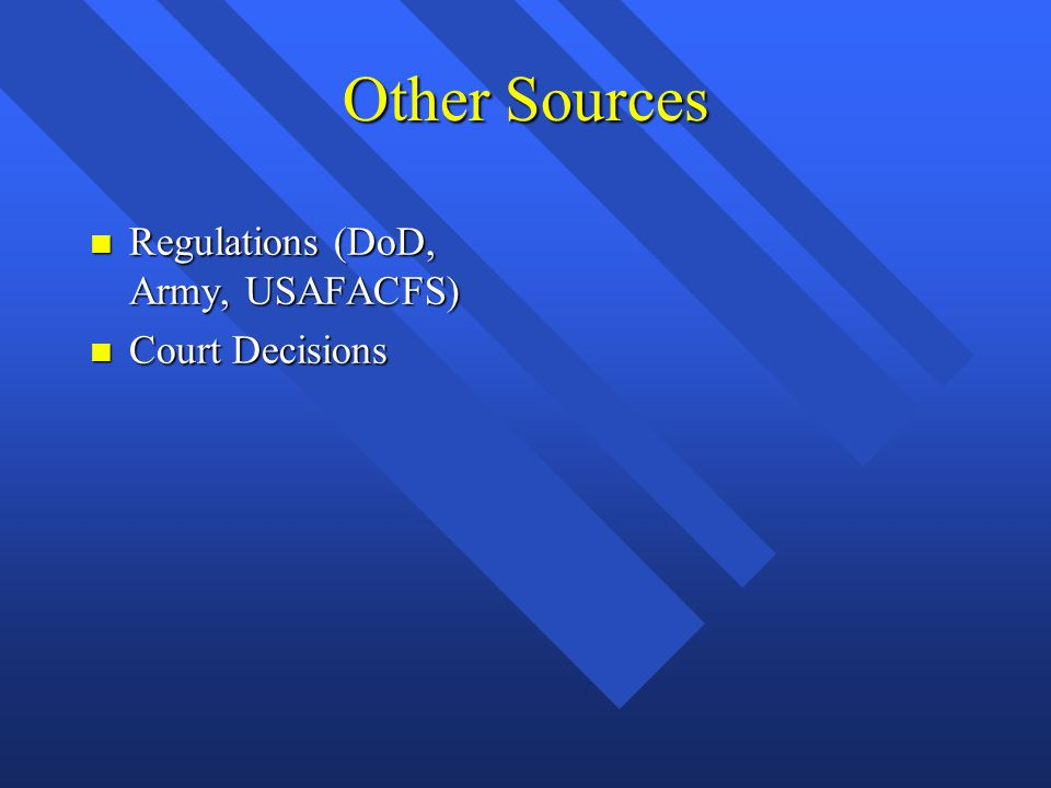 Other Sources Regulations (DoD, Army, USAFACFS) Court Decisions