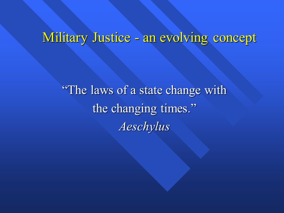 Military Justice - an evolving concept