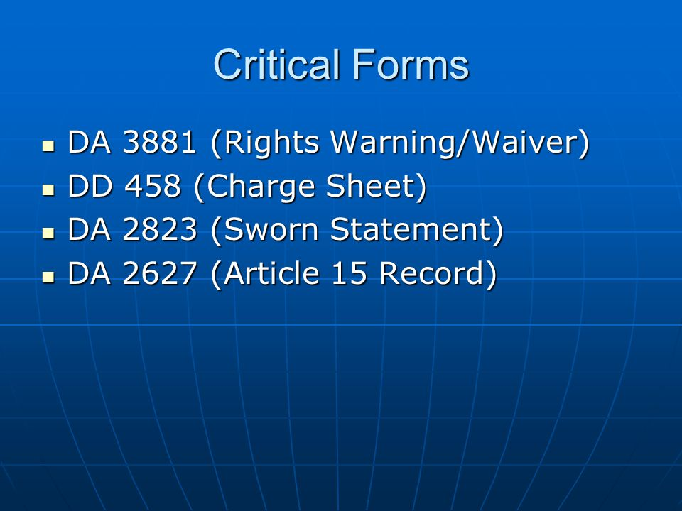 Critical Forms DA 3881 (Rights Warning/Waiver) DD 458 (Charge Sheet)