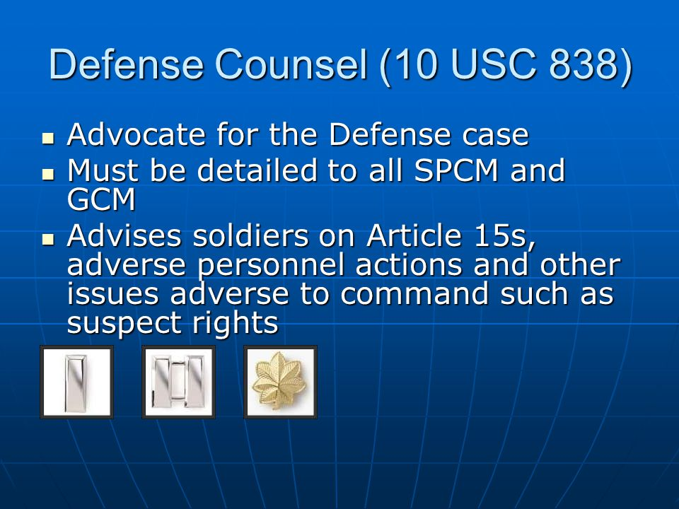 Defense Counsel (10 USC 838) Advocate for the Defense case