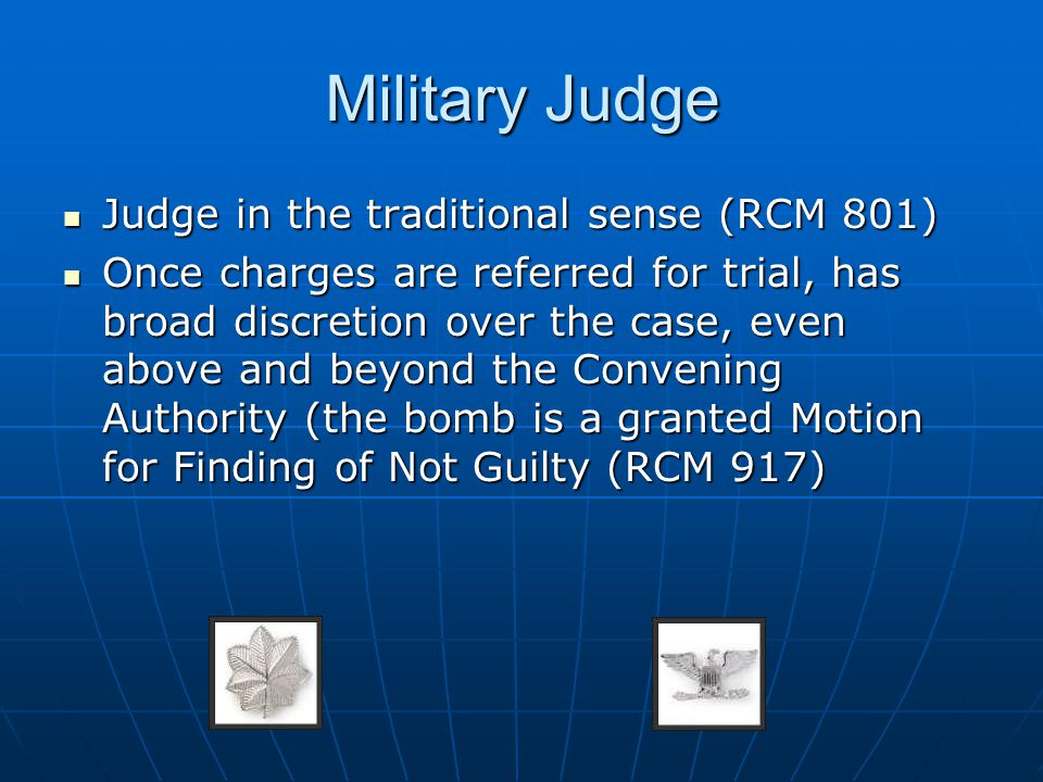 Military Judge Judge in the traditional sense (RCM 801)