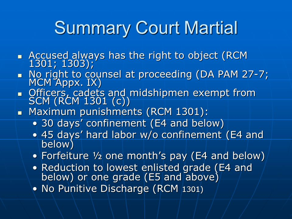 Summary Court Martial Accused always has the right to object (RCM 1301; 1303); No right to counsel at proceeding (DA PAM 27-7; MCM Appx. IX)