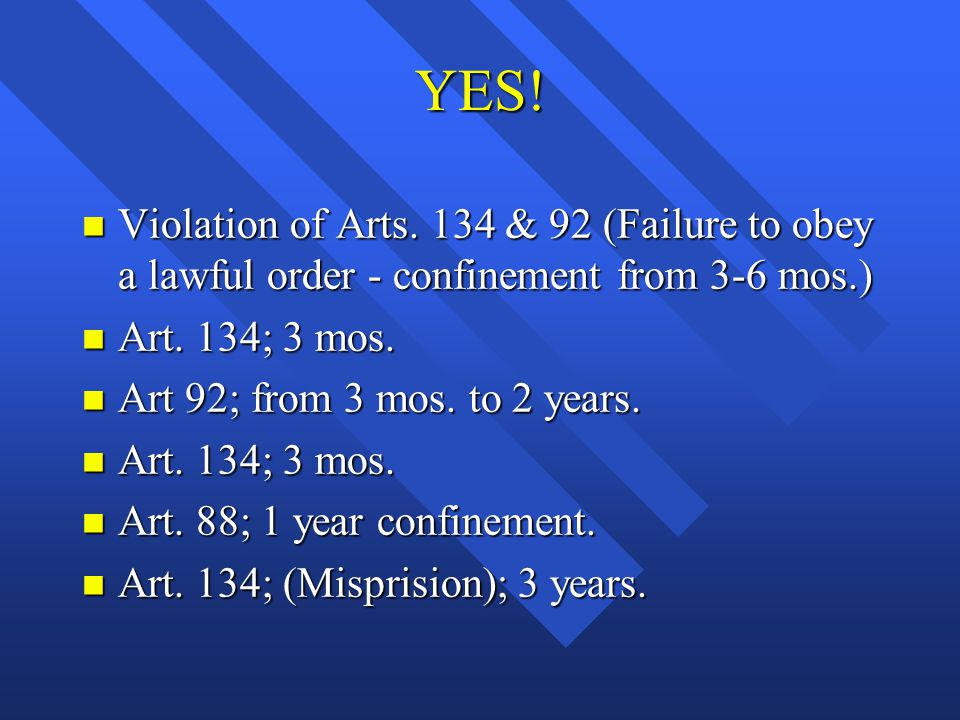 YES! Violation of Arts. 134 & 92 (Failure to obey a lawful order - confinement from 3-6 mos.) Art. 134; 3 mos.