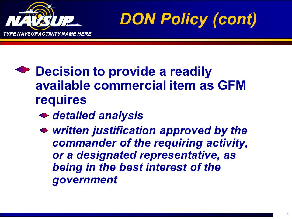DON Policy (cont) Decision to provide a readily available commercial item as GFM requires. detailed analysis.