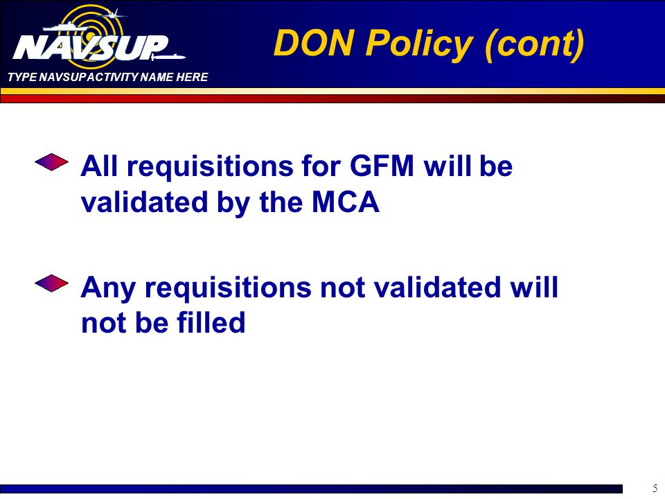DON Policy (cont) All requisitions for GFM will be validated by the MCA.