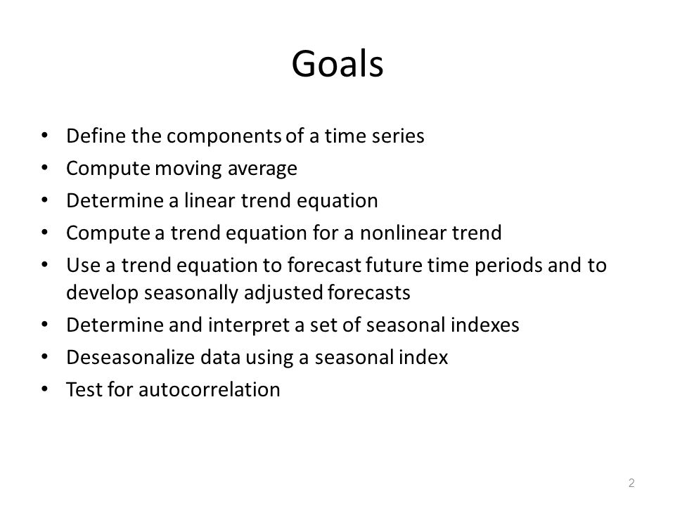 Goals Define the components of a time series Compute moving average