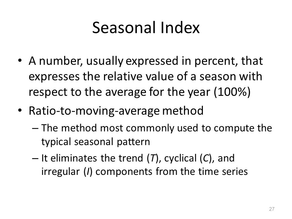 Seasonal Index A number, usually expressed in percent, that expresses the relative value of a season with respect to the average for the year (100%)