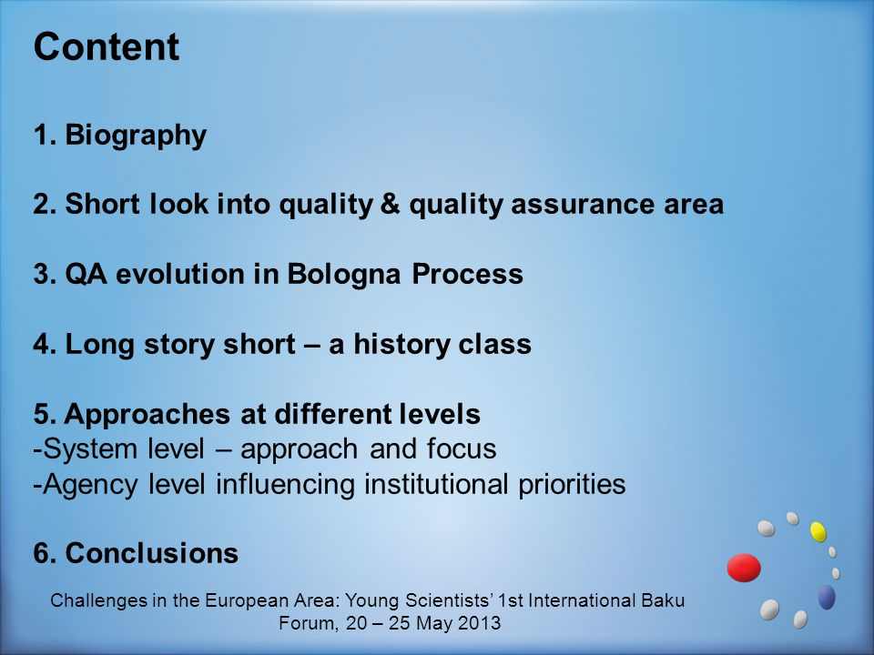 Content 1. Biography. 2. Short look into quality & quality assurance area. 3. QA evolution in Bologna Process.