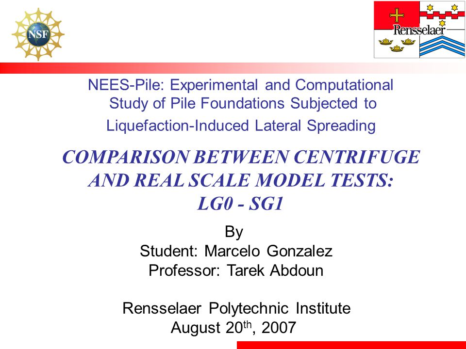NEES-Pile: Experimental and Computational Study of Pile Foundations Subjected to Liquefaction-Induced Lateral Spreading COMPARISON BETWEEN CENTRIFUGE AND REAL SCALE MODEL TESTS: LG0 - SG1