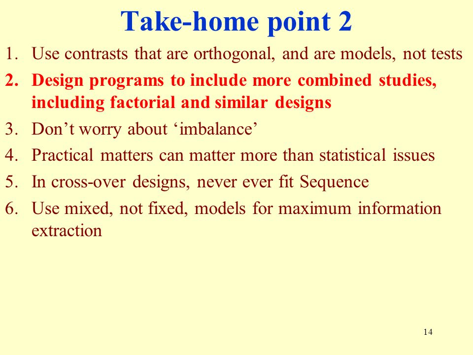 Take-home point 2 Use contrasts that are orthogonal, and are models, not tests.