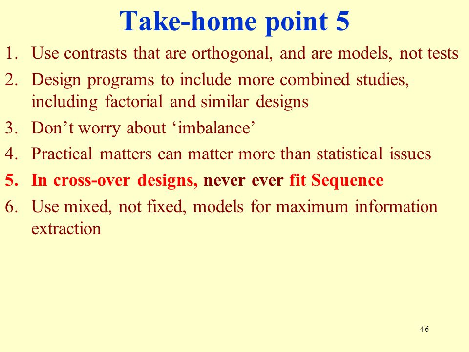 Take-home point 5 Use contrasts that are orthogonal, and are models, not tests.