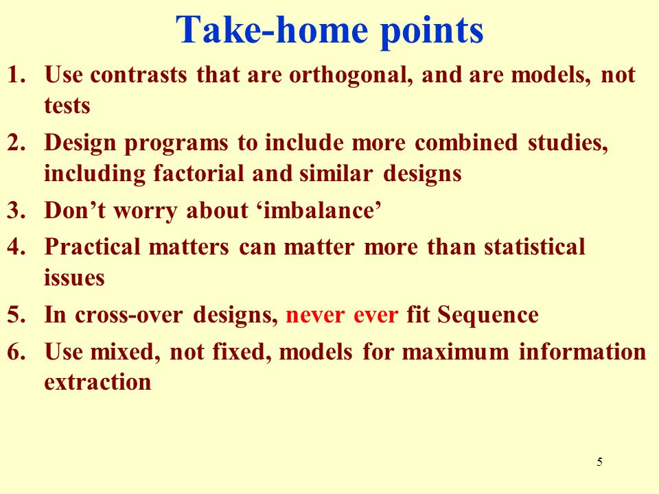 Take-home points Use contrasts that are orthogonal, and are models, not tests.