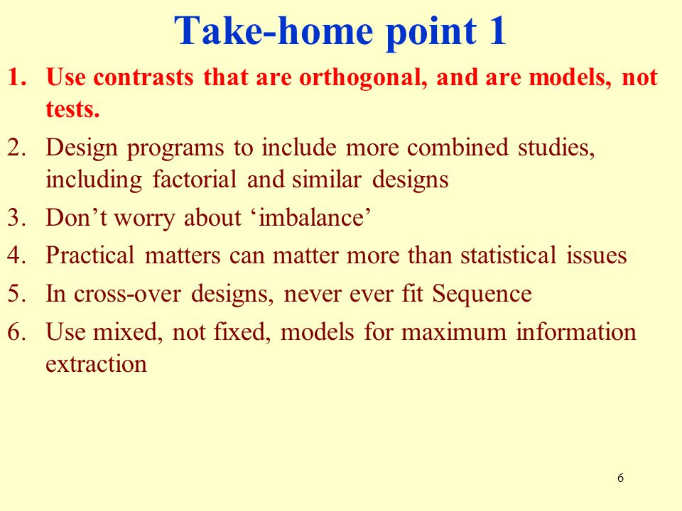 Take-home point 1 Use contrasts that are orthogonal, and are models, not tests.