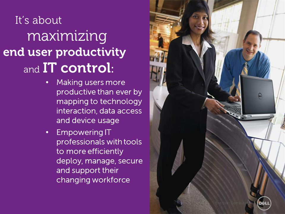It's about maximizing end user productivity and IT control: