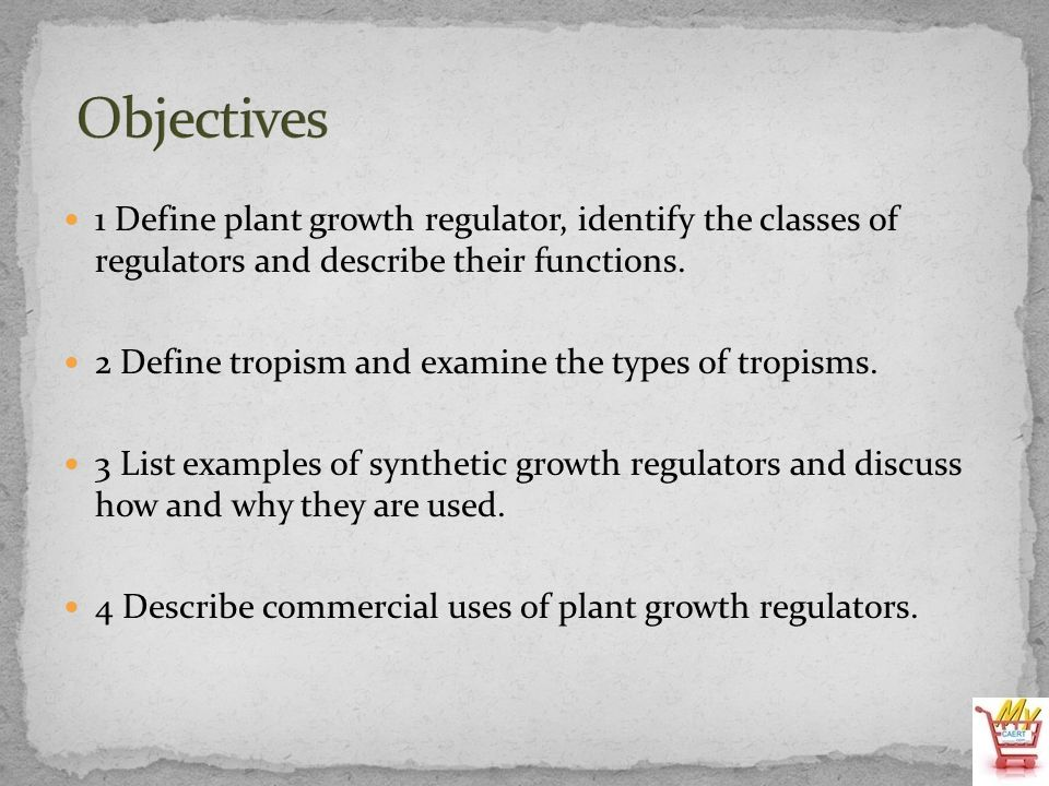 Objectives 1 Define plant growth regulator, identify the classes of regulators and describe their functions.
