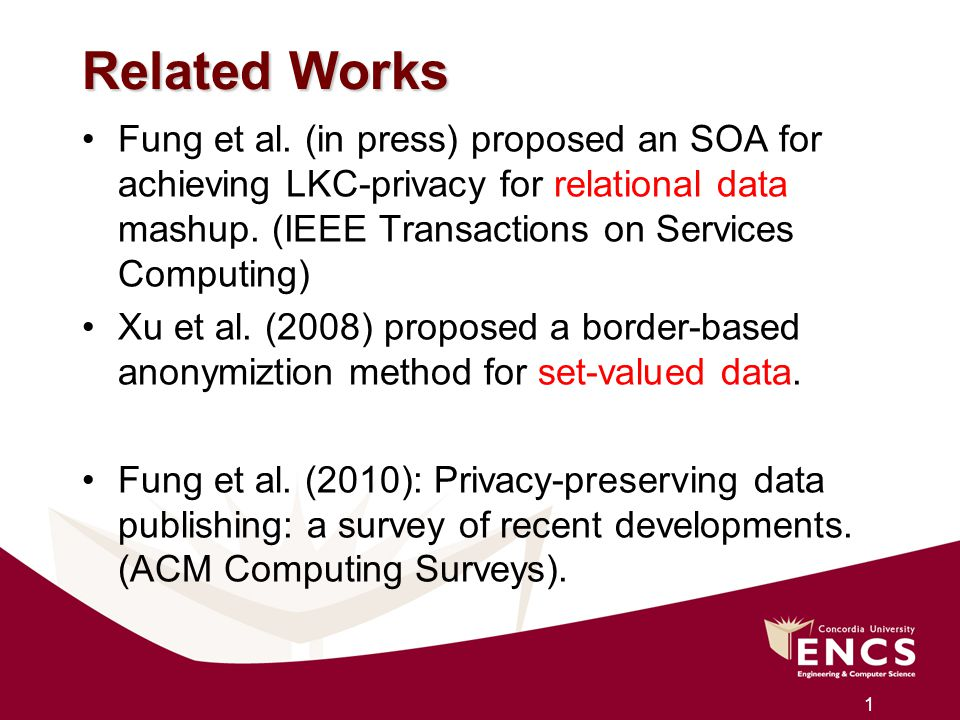 Related Works Fung et al. (in press) proposed an SOA for achieving LKC-privacy for relational data mashup. (IEEE Transactions on Services Computing)