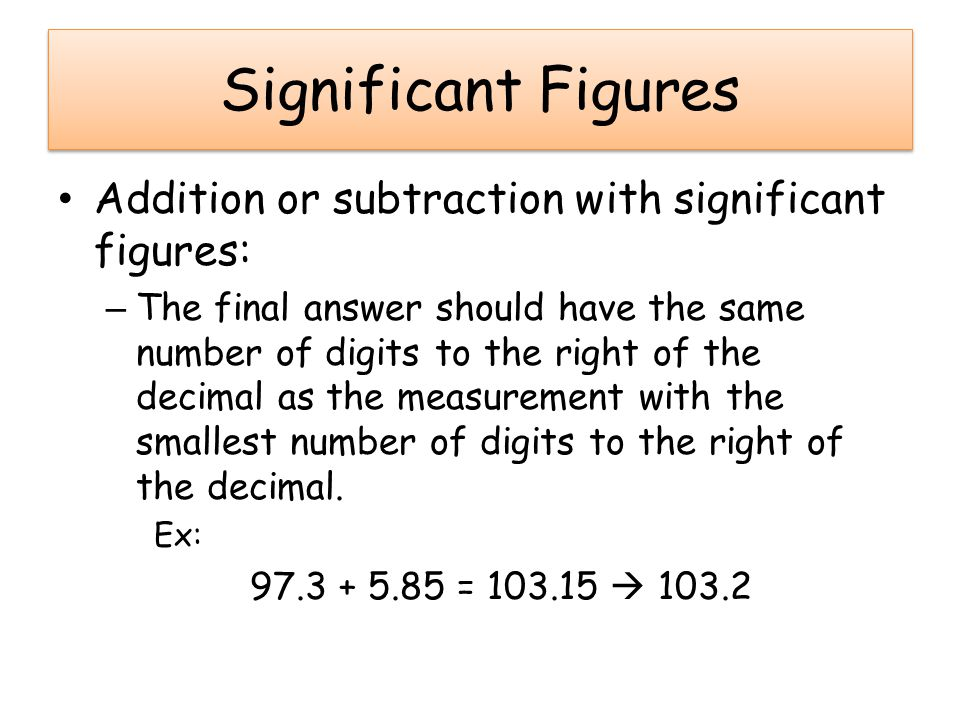 Significant Figures Addition or subtraction with significant figures: