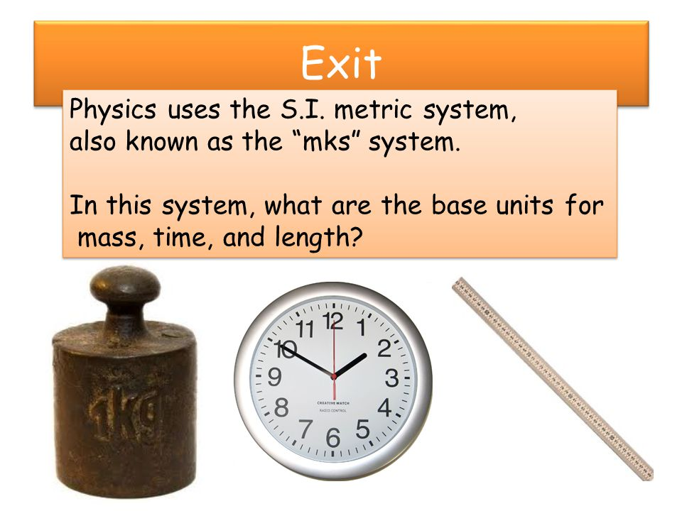 Exit Physics uses the S.I. metric system,