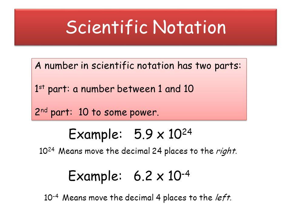 Scientific Notation Example: 5.9 x 1024 Example: 6.2 x 10-4