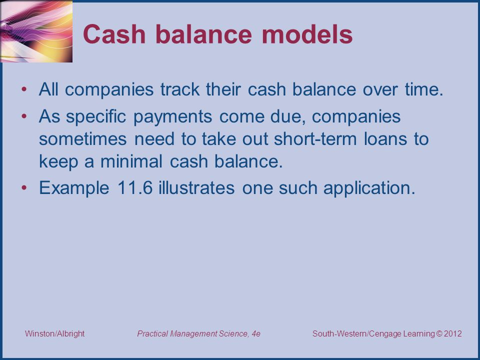 Cash balance models All companies track their cash balance over time.