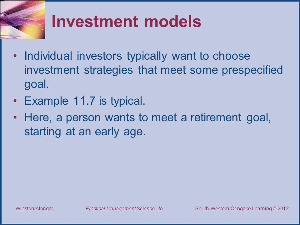 Investment models Individual investors typically want to choose investment strategies that meet some prespecified goal.