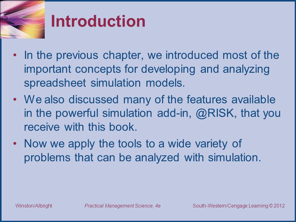 Introduction In the previous chapter, we introduced most of the important concepts for developing and analyzing spreadsheet simulation models.