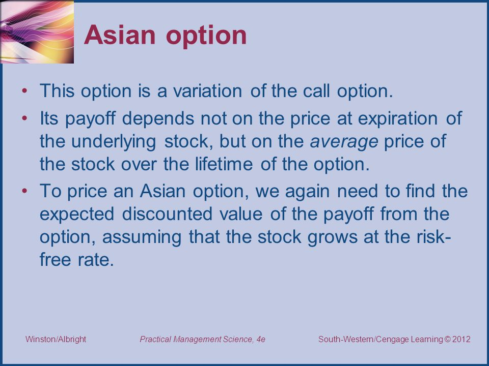 Asian option This option is a variation of the call option.