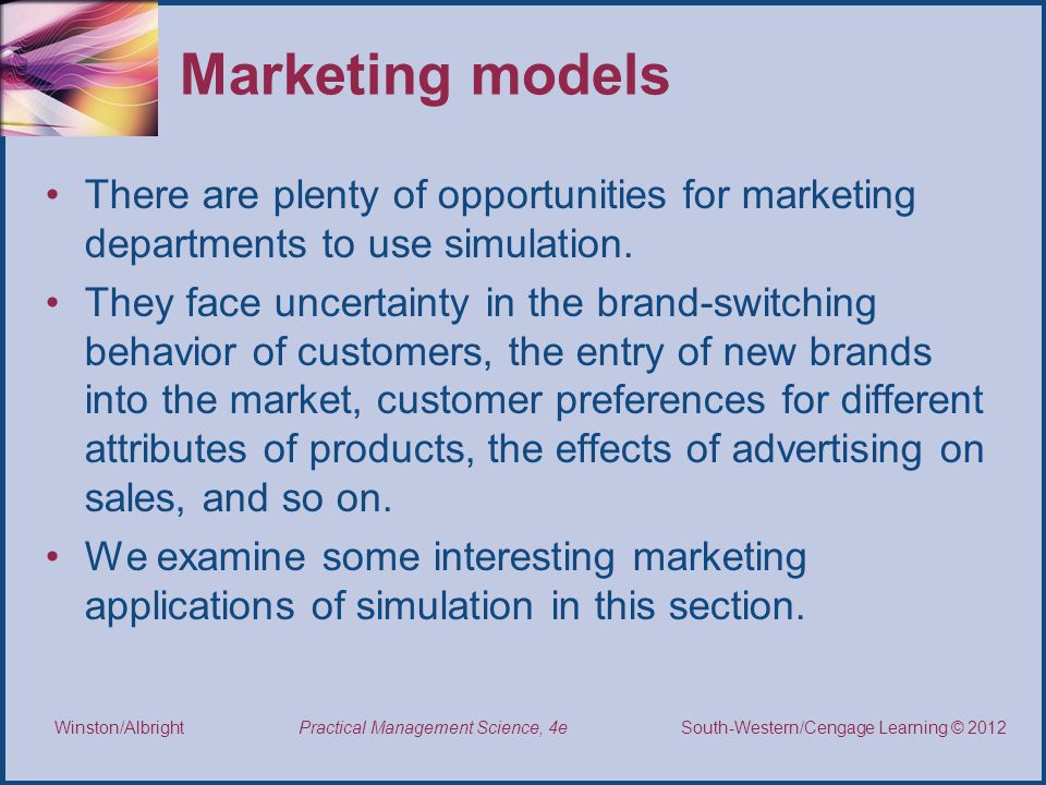 Marketing models There are plenty of opportunities for marketing departments to use simulation.