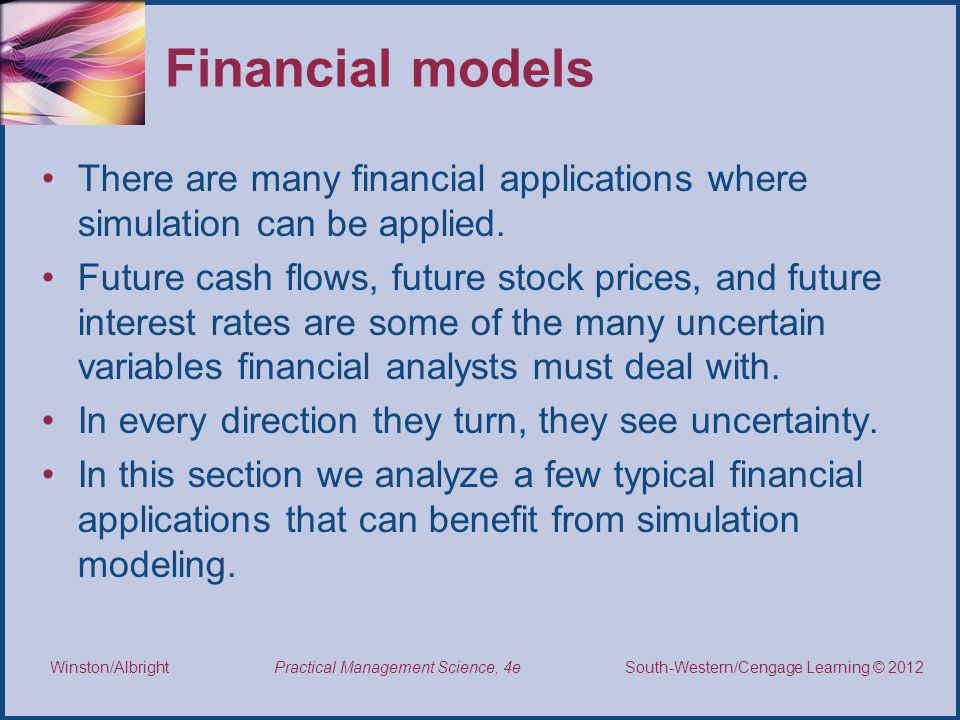 Financial models There are many financial applications where simulation can be applied.