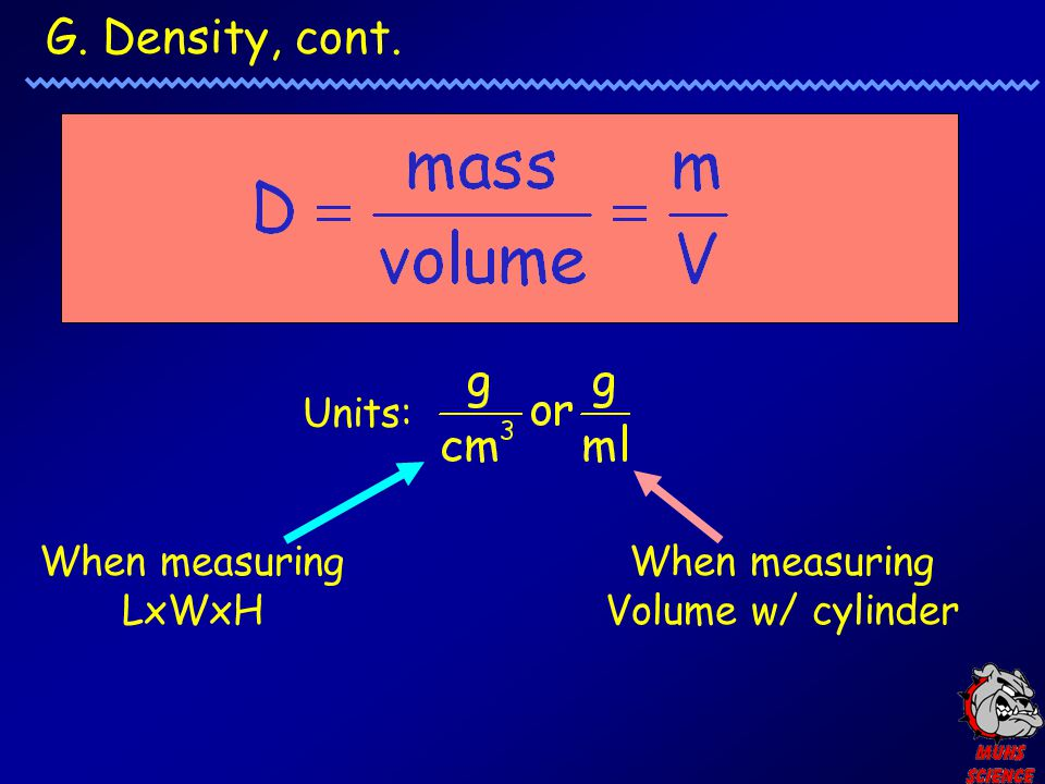 G. Density, cont. Units: When measuring LxWxH When measuring