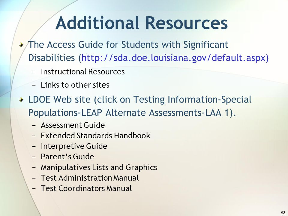 Additional Resources The Access Guide for Students with Significant Disabilities (http://sda.doe.louisiana.gov/default.aspx)
