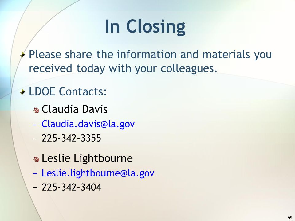 In Closing Please share the information and materials you received today with your colleagues. LDOE Contacts: